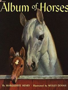 Album of Horses by Marguerite Henry. A classic for any horse-loving child. About $14 on bn.com