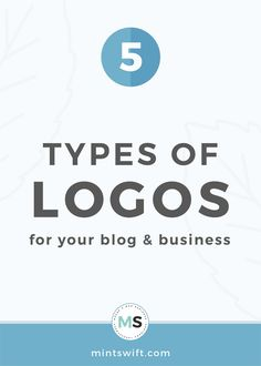 5 Types of Logos For Your Blog & Business | There are five distinctive logo layouts which you can consider for your brand design. Find out about the 5 types of logos for your blog & business. Learn about the 5 different styles which you can have as your main logo design for your brand. Continue reading at mintswift.com #mintswift by Adrianna Leszczynska #logodesign #branddesign #branding #creativeentrepreneur