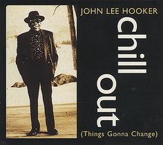 For Sale - John Lee Hooker Chill Out (things Gonna Change) Parts 1 & 2 UK  2-CD single set (Double CD single) - See this and 250,000 other rare & vintage vinyl records, singles, LPs & CDs at http://eil.com