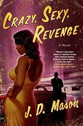Crazy, Sexy, Revenge: A Novel - J.D. MASON Present day: Julia Hamill has made a horrifying discovery on the grounds of her new home in rural Massachusetts: a skull buried in the rocky soil–human, female, and, according to the trained eye of Boston medical examiner Maura Isles, scarred with the unmistakable marks of murder.
