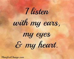 Affirmation: I listen with my ears, my eyes and my heart.