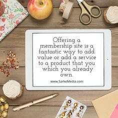 Membership can add value to the products you've already created Blogging, Ads, Products, Gadget