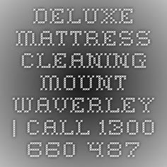 Deluxe Mattress Cleaning Mount Waverley | Call 1300 660 487