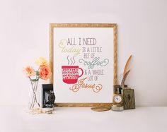 """""""All I need today is a little bit of coffee and a whole lot of Jesus."""" Quote artwork available as a print or canvas."""