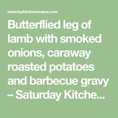 Butterflied leg of lamb with smoked onions, caraway roasted potatoes and barbecue gravy – Saturday Kitchen RecipesSaturday Kitchen Recipes Fingerling Potatoes, Roasted Potatoes, Saturday Kitchen Recipes, Caraway Seeds, Barbecue Sauce, Cooking Time, Gravy, Salsa