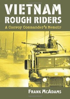 Vietnam Rough Riders: A Convoy Commander's Memoir (Modern War Studies) by Frank McAdams. $22.24. Publication: March 12, 2013. Publisher: Univ Pr of Kansas; Har/Map edition (March 12, 2013). Series - Modern War Studies. 280 pages