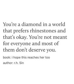 You're a diamond amongst rhinestones