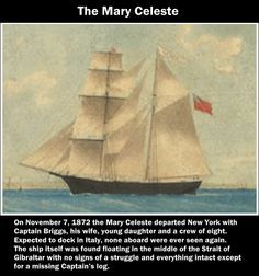 On 4 December, a ship now known as the Mary Celeste was found adrift in the choppy seas of the Atlantic. The ship was in full sail and in sound and seaworthy condition with ample provision Tornados, Mary Celeste, Critique Cinema, Unexplained Phenomena, Bermuda Triangle, Ghost Ship, Real Ghosts, Mystery Of History, History Mysteries