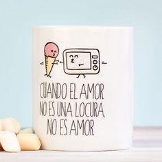 """Taza """"Cuando el amor no es una locura, no es amor"""""""