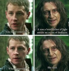 """David: 'You loved someone?' Rumplestiltskin: 'It was a brief flicker of light amidst an ocean of darkness.' David: 'What happened?' Rumplestiltskin: 'She died.' - 1.22 """"A Land Without Magic"""""""