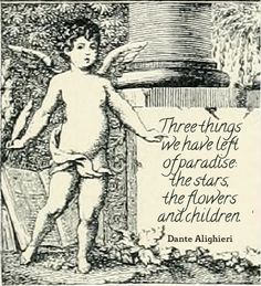 """""""Three things we have left of paradise: the stars, the flowers and children. Dante Alighieri, Dantes Inferno Quotes, Dante Quotes, Mom Prayers, English Poets, Poetry Inspiration, Comedy Quotes, Beloved Book, World Literature"""