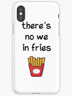 There is no we in fries Phone case cool beautiful nice print color quote fun funny humor