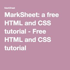 MarkSheet: a free HTML and CSS tutorial - Free HTML and CSS tutorial