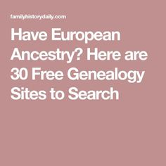 Have European Ancestry? Here are 30 Free Genealogy Sites to Search