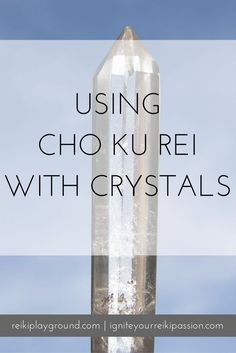 Using Cho Ku Rei with Crystals Energetically Clearing crystals , charging crystals, projecting, crystal grids.