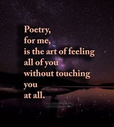Poetry, for me, is the art of feeling all of you without touching you at all. Best Love Quotes, Cute Quotes, Favorite Quotes, Favorite Recipes, Post Quotes, Words Quotes, Motivational Quotes, Inspirational Quotes, Most Beautiful Words