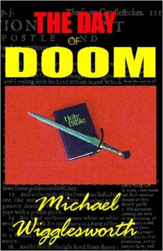 The Day of Doom by Michael Wigglesworth, bizarre and controversial epic poem from the 1600s