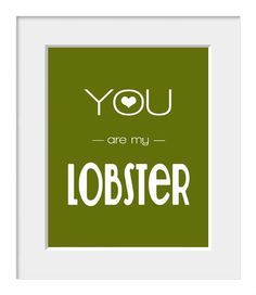 Love-Anniversary-Wedding-Engagement-Inspirational-Typography Print - Quote Print - 10x8 Print - Customize - You Are My Lobster. $16.00, via Etsy.