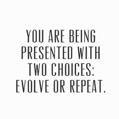 You are being presented with two choices. Evolve or repeat. Change your mindset, change your life. Inspirational quotes for the soul. Gypsy soul and magic mindset. Positive vibe life. Connect with your higher energy. Success tips. New Quotes, Words Quotes, Quotes To Live By, Funny Quotes, Wisdom Quotes, Change Quotes Inspirational, Good Advice Quotes, Motivational Health Quotes, Daily Quotes