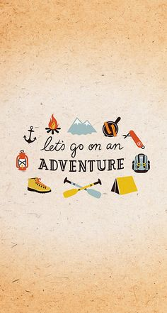 "I say this all the time. "" It's going to be a adventure""!"