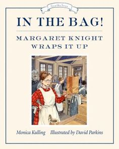 In the Bag!: Margaret Knight Wraps It Up (Great Idea Series) Monica Kulling 1770492399 9781770492394 In the Bag!: Margaret Knight Wraps It Up (Great Idea Series) Margaret Knight, The Paper Bag, Paper Bags, Up Book, Early Readers, Penguin Random House, Children's Literature, Women In History, Stop Motion