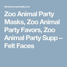 Zoo Animal Party Masks, Zoo Animal Party Favors, Zoo Animal Party Supp – Felt Faces