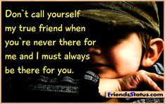 Friendship has to flow both ways to be a friendship, otherwise it's just 2 friendly people