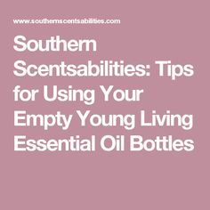 Southern Scentsabilities: Tips for Using Your Empty Young Living Essential Oil Bottles