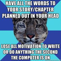 Have all the words to your story/chapter planned out in your head . . .