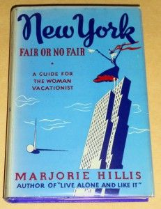 Marjorie Hillis, New York Fair or No Fair A Guide For The Woman Vacationist. Indianapolis: Bobbs-Merrill Company, 1939. Jacket illustration by Cipe Pineles.