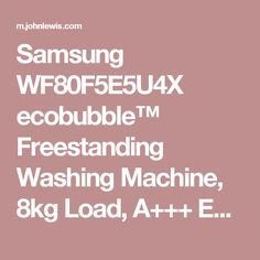 Samsung WF80F5E5U4X ecobubble™ Freestanding Washing Machine, 8kg Load, A+++ Energy Rating, 1400rpm Spin, Graphite at John Lewis