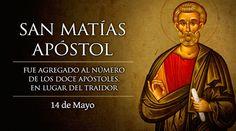 El 14 de mayo es fiesta de San Matías, el que fue elegido para completar el lugar que dejó el traidor Judas Iscariote entre los apóstoles. El testimonio de amor a Cristo y la forma de su elección de San Matías están relatadas en el libro de Los Hechos de los Apóstoles.