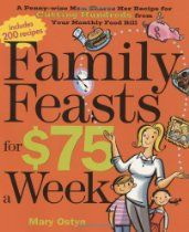 Family Feasts for $75 a Week: A Penny-wise Mom Shares Her Recipe for Cutting Hundreds from Your Monthly Food Bill  (Read the reviews before you decide to buy - does have tasty recipes, but the author depends on her garden and orchard to save on produce.)