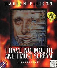 I Have No Mouth and I Must Scream  http://www.bestcheapsoftware.com/i-have-no-mouth-and-i-must-scream/