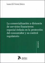 La comercialización a distancia de servicios financieros : especial énfasis en la protección del consumidor y su control regulatorio / Laura Gil-Vernet Esteve . - 2016