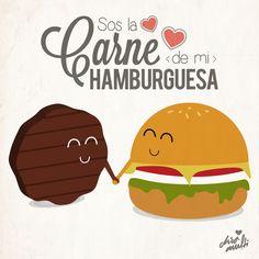 Eres la carne de mi hamburguesa