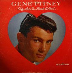 """Only Love Can Break A Heart"" (1962, Musicor) by Gene Pitney."