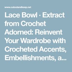 Lace Bowl · Extract from Crochet Adorned: Reinvent Your Wardrobe with Crocheted Accents, Embellishments, and Trims by Linda Permann · How To Make A Lace Bowl