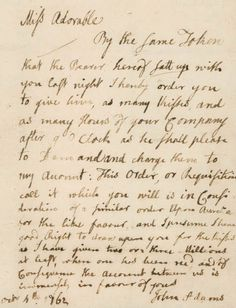[to] Miss Adorable... John Adams (of US Founding Fathers fame) was quite the romantic. I assume this was before or just after he got married. And I know that 14 years later, he was still writing romantic notes to his wife. (full text at site if you can't read this)
