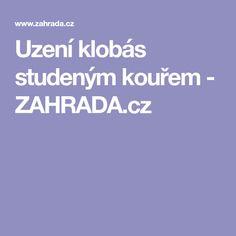 Uzení klobás studeným kouřem - ZAHRADA.cz