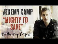 Jeremy Camp Mighty To Save - YouTube