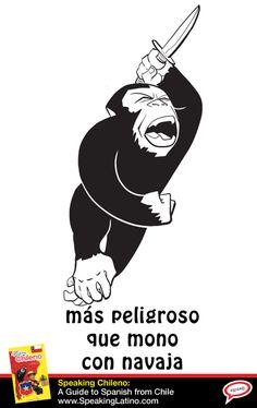 Más peligroso que mono con navaja Spanish Saying
