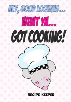 Hey Good LookingWHAT YAGot COOKING