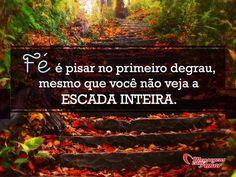 Fé é pisar no primeiro degrau, mesmo que você não veja a escada inteira. #fe #foco #vida #mca #MensagenscomAmor