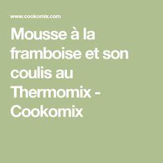 Mousse à la framboise et son coulis au Thermomix - Cookomix