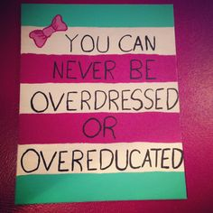 """""""You can never be overdressed or overeducated"""" canvas quote with bow. Dorm decorations"""