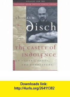 The Castle of Indolence On Poetry, Poets, and Poetasters (9780312145590) Thomas M. Disch , ISBN-10: 0312145594  , ISBN-13: 978-0312145590 ,  , tutorials , pdf , ebook , torrent , downloads , rapidshare , filesonic , hotfile , megaupload , fileserve