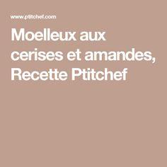 Moelleux aux cerises et amandes, Recette Ptitchef