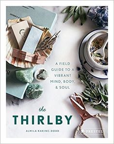The Thirlby: A Field Guide to a Vibrant Mind, Body, and Soul: Amazon.co.uk: Almila Kakinc-Dodd: 9783791383910: Books