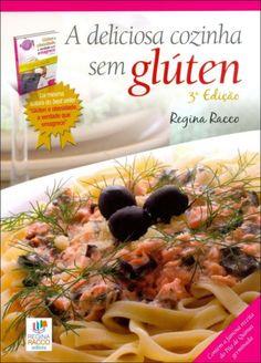 A Deliciosa Cozinha Sem Glúten - 3ª Ed. 2013